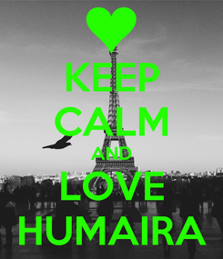 Poster: KEEP CALM AND LOVE HUMAIRA