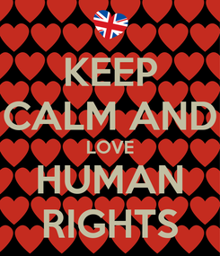 Poster: KEEP CALM AND LOVE HUMAN RIGHTS