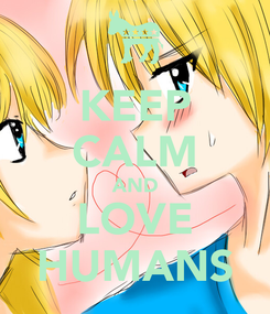 Poster: KEEP CALM AND LOVE HUMANS