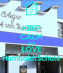 Poster: KEEP CALM AND LOVE HumboldtSchule