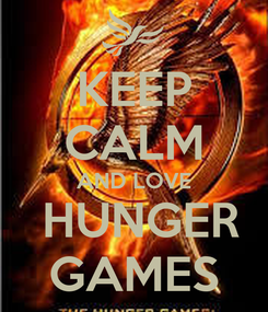 Poster: KEEP CALM AND LOVE  HUNGER GAMES
