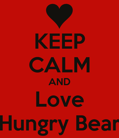 Poster: KEEP CALM AND Love Hungry Bear