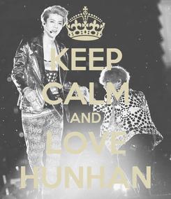 Poster: KEEP CALM AND LOVE HUNHAN