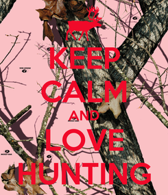 Poster: KEEP CALM AND LOVE HUNTING
