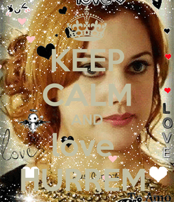 Poster: KEEP CALM AND love  HURREM