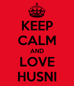 Poster: KEEP CALM AND LOVE HUSNI