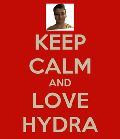 Poster: KEEP CALM AND LOVE HYDRA