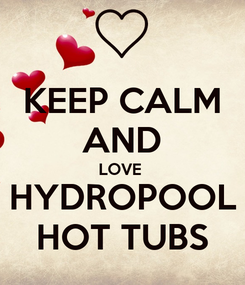 Poster: KEEP CALM AND LOVE  HYDROPOOL HOT TUBS