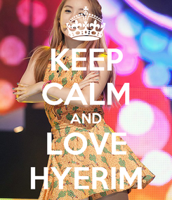 Poster: KEEP CALM AND LOVE HYERIM