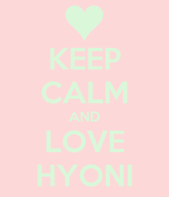 Poster: KEEP CALM AND LOVE HYONI