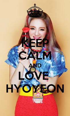 Poster: KEEP CALM AND LOVE  HYOYEON
