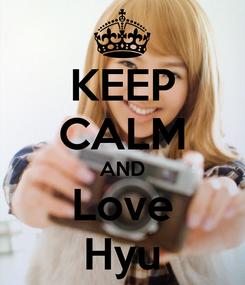 Poster: KEEP CALM AND Love Hyu