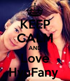 Poster: KEEP CALM AND Love HyuFany