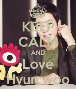 Poster: KEEP CALM AND Love Hyun woo