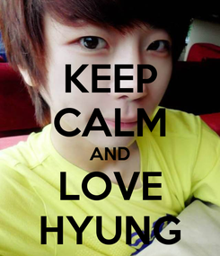 Poster: KEEP CALM AND LOVE HYUNG