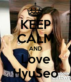 Poster: KEEP CALM AND Love HyuSeo