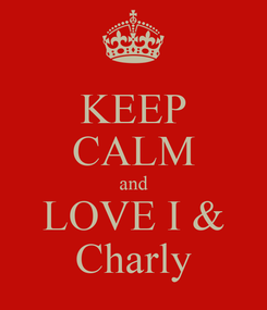 Poster: KEEP CALM and LOVE I & Charly