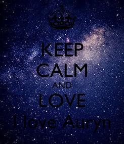 Poster: KEEP CALM AND LOVE I love Auryn