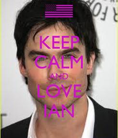 Poster: KEEP CALM AND LOVE IAN
