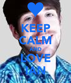Poster: KEEP CALM AND LOVE IAN
