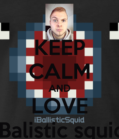 Poster: KEEP CALM AND LOVE iBalistic squid