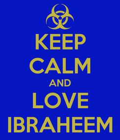 Poster: KEEP CALM AND LOVE IBRAHEEM
