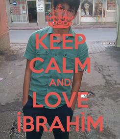 Poster: KEEP CALM AND LOVE İBRAHİM