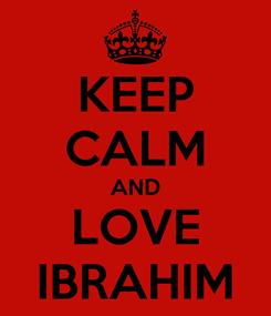 Poster: KEEP CALM AND LOVE IBRAHIM