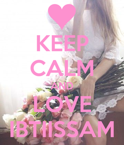 Poster: KEEP CALM AND LOVE IBTIISSAM