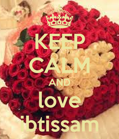 Poster: KEEP CALM AND love ibtissam