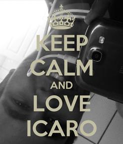 Poster: KEEP CALM AND LOVE ICARO