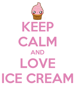 Poster: KEEP CALM AND LOVE ICE CREAM