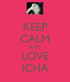 Poster: KEEP CALM AND LOVE ICHA