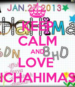 Poster: KEEP CALM AND LOVE  ICHAHIMAS