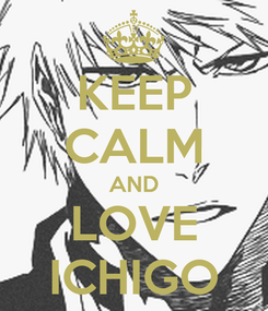 Poster: KEEP CALM AND LOVE ICHIGO