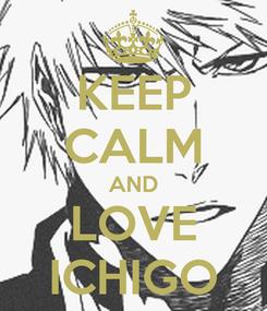 Poster: KEEP CALM AND LOVE ICHIGO