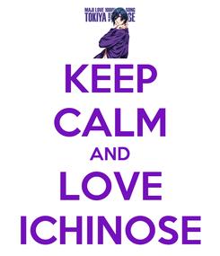 Poster: KEEP CALM AND LOVE ICHINOSE