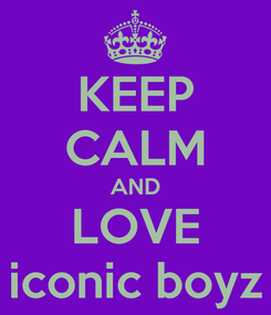 Poster: KEEP CALM AND LOVE iconic boyz