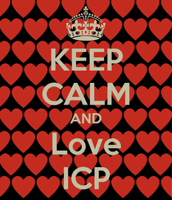 Poster: KEEP CALM AND Love ICP