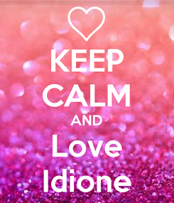 Poster: KEEP CALM AND Love Idione