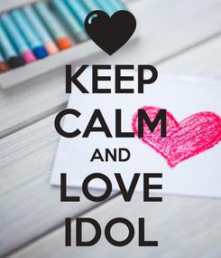 Poster: KEEP CALM AND LOVE IDOL