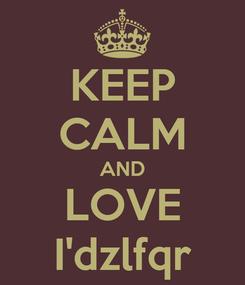 Poster: KEEP CALM AND LOVE I'dzlfqr