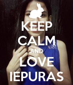 Poster: KEEP CALM AND LOVE IEPURAS