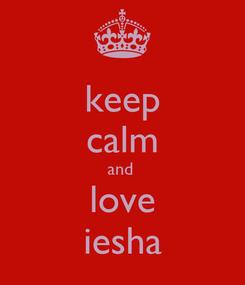 Poster: keep calm and  love iesha