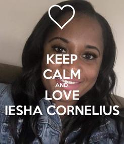 Poster: KEEP CALM AND LOVE IESHA CORNELIUS