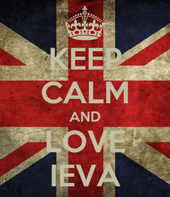 Poster: KEEP CALM AND LOVE IEVA