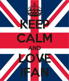 Poster: KEEP CALM AND LOVE IFAN