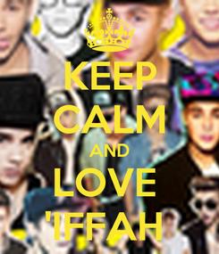 Poster: KEEP CALM AND LOVE  'IFFAH