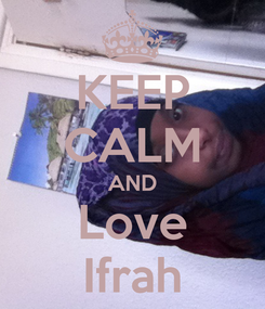 Poster: KEEP CALM AND Love Ifrah