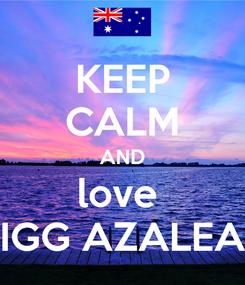 Poster: KEEP CALM AND love  IGG AZALEA